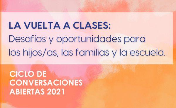 """Ciclo de Conversaciones Abiertas 2021: """"La vuelta a clases: desafíos y oportunidades para los hijos/as, las familias y la escuela."""""""