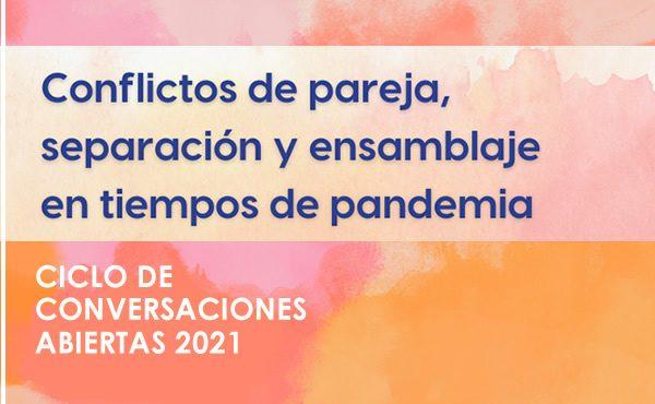 """Ciclo de Conversaciones Abiertas 2021: """"Conflictos de pareja, separación y ensamblaje en tiempos de pandemia"""""""